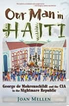 Our Man in Haiti: George de Mohrenschildt and the CIA in the Nightmare Republic ebook by
