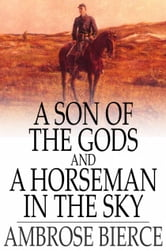 A Son of the Gods, and A Horseman in the Sky ebook by Ambrose Bierce