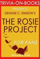 The Rosie Project: A Novel by Graeme Simsion (Trivia-On-Books) ebook by Trivion Books