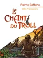 Le chant du troll ebook by Pierre Bottero, Gilles Francescano
