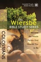 The Wiersbe Bible Study Series: Colossians ebook by Warren W. Wiersbe