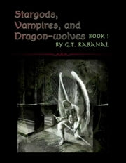 Stargods, Vampires, and Dragon-wolves ebook by G.T. Rabanal