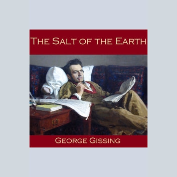 Salt of the Earth, The audiobook by George Gissing