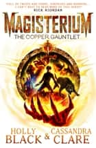 Magisterium: The Copper Gauntlet 電子書籍 by Cassandra Clare, Holly Black