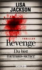 Revenge – Du bist niemals sicher - Thriller eBook by Lisa Jackson, Kristina Lake-Zapp