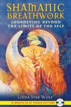 Shamanic Breathwork ebook by Linda Star Wolf,Nicki Scully