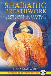 Shamanic Breathwork - Journeying beyond the Limits of the Self ebook by Linda Star Wolf