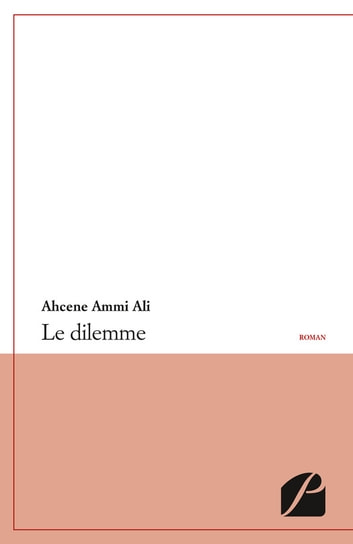 Le dilemme ebook by Ahcene Ammi Ali