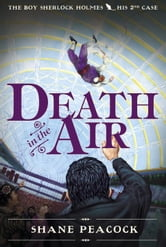 Death in the Air - The Boy Sherlock Holmes, His Second Case ebook by Shane Peacock