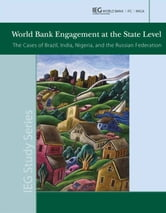 World Bank Engagement At The State Level: The Cases Of Brazil, India, Nigeria, And Russia ebook by World Bank