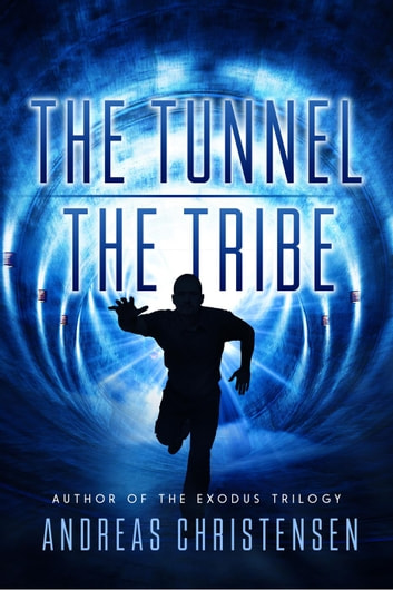The Tunnel & The Tribe - Beyond the Tunnel, #1 ebook by Andreas Christensen