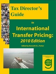 Tax Director's Guide to International Transfer Pricing: 2010 Edition ebook by Parker, Kenneth R. L.
