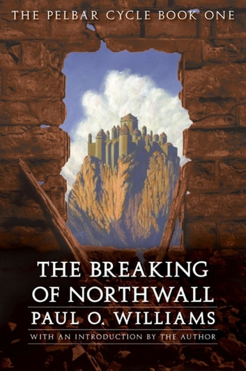 The Breaking of Northwall - The Pelbar Cycle, Book One ebook by Paul O. Williams