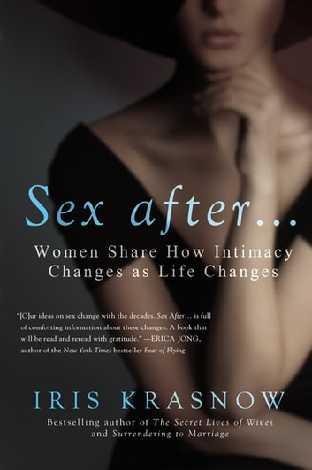 Sex After . . . - Women Share How Intimacy Changes as Life Changes ebook by Iris Krasnow
