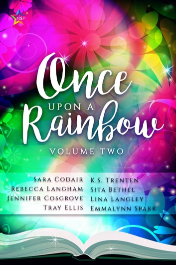 Once Upon the Rainbow, Volume Two ebook by Jennifer Cosgrove,Sara Codair,Emmalynn Spark,K.S. Trenten,Lina Langley,Rebecca Langham,Sita Bethel,Tray Ellis