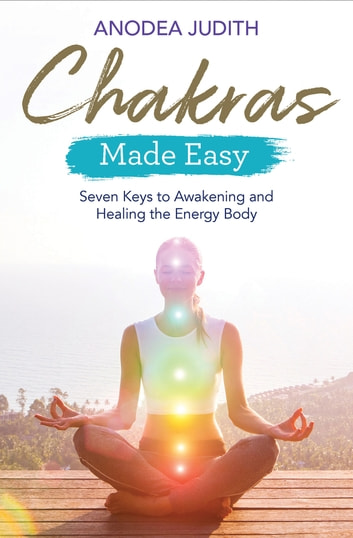 Chakras Made Easy - Seven Keys to Awakening and Healing the Energy Body ebook by Anodea Judith