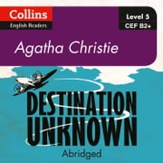 Destination Unknown: B2+ (Collins Agatha Christie ELT Readers) audiobook by Agatha Christie