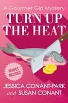 Turn Up the Heat ebook by Susan Conant, Jessica Conant-Park