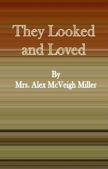 They Looked and Loved ebook by Mrs. Alex McVeigh Miller