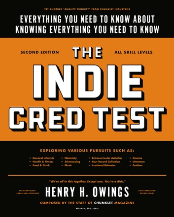 The Indie Cred Test - Everything You Need to Know About Knowing Everything You Need to Know ebook by Henry H. Owings