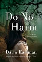 Do No Harm - A Dr. Katie LeClair Mystery eBook by Dawn Eastman