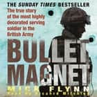 Bullet Magnet - Britain's Most Highly Decorated Frontline Soldier audiobook by