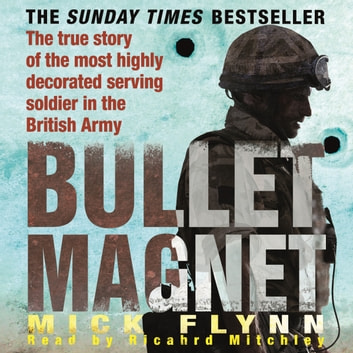 Bullet Magnet - Britain's Most Highly Decorated Frontline Soldier audiobook by Mick Flynn