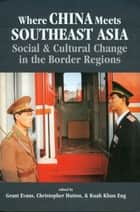 Where China Meets Southeast Asia: Social and Cultural Change in the Border Regions ebook by Grant Evans, Christopher Hutton, Kuah Khun Eng