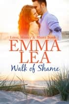 Walk of Shame - Love, Money & Shoes Book 1 ebook by