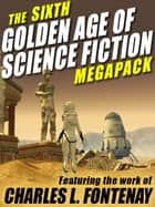 The Sixth Golden Age of Science Fiction MEGAPACK ®: Charles L. Fontenay ebook by Charles L. Fontenay