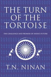 The Turn of the Tortoise - The Challenge and Promise of India's Future ebook by T N Ninan