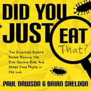 Did You Just Eat That? - Two Scientists Explore Double-Dipping, the Five-Second Rule, and other Food Myths in the Lab audiobook by Paul Dawson, Brian Sheldon