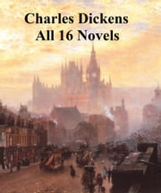 Charles Dickens: all 16 novels ebook by Charles Dickens