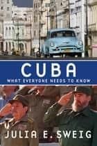 Cuba : What Everyone Needs To Know ebook by Julia E Sweig