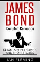 James Bond Complete Collection - 14 James Bond Novels and Short Stories ebook by Ian Fleming