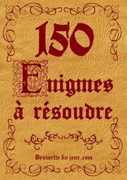 150 énigmes à résoudre ebook by Kobo.Web.Store.Products.Fields.ContributorFieldViewModel