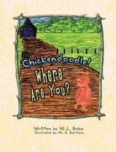 Chickendoodle! Where Are You? ebook by W. L. Bobo