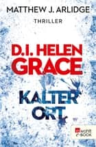 D.I. Helen Grace: Kalter Ort ebook by Matthew J. Arlidge, Karen Witthuhn