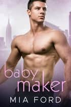 Baby Maker ebook by Mia Ford