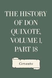 The History of Don Quixote, Volume 1, Part 18 ebook by Cervantes