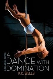 A Dance with Domination ebook by K.C. Wells