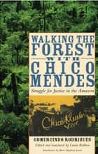 Walking the Forest with Chico Mendes ebook by Gomercindo Rodrigues,Linda  Rabben,Biorn Maybury-Lewis