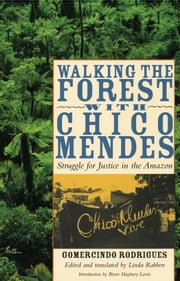 Walking the Forest with Chico Mendes - Struggle for Justice in the Amazon ebook by Gomercindo Rodrigues,Linda  Rabben,Biorn Maybury-Lewis