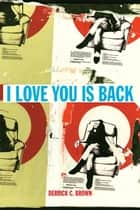 I Love You Is Back ebook by Derrick Brown