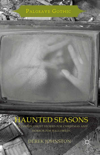 Haunted Seasons - Television Ghost Stories for Christmas and Horror for Halloween ebook by Derek Johnston