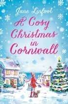 A Cosy Christmas in Cornwall: The most heartwarming and funny Christmas romance of the year! ebook by Jane Linfoot