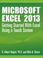 Microsoft® Excel® 2013: Getting Started with Excel® Using a Touch Screen ebook by Napier-Rivers LLC