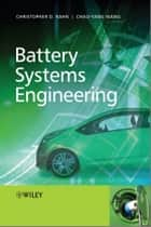 Battery Systems Engineering ebook by Christopher D. Rahn, Chao-Yang Wang