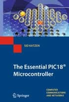 The Essential PIC18® Microcontroller ebook by Sid Katzen