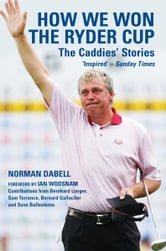 How We Won the Ryder Cup - The Caddies' Stories ebook by Norman Dabell